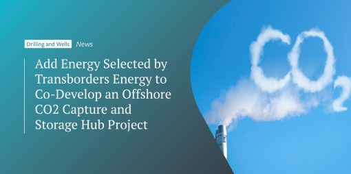Add Energy Selected by Transborders Energy to Co-Develop an Offshore CO2 Capture and Storage Hub Project